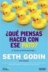 ¿qué piensas hacer con ese pato? - Seth Godin