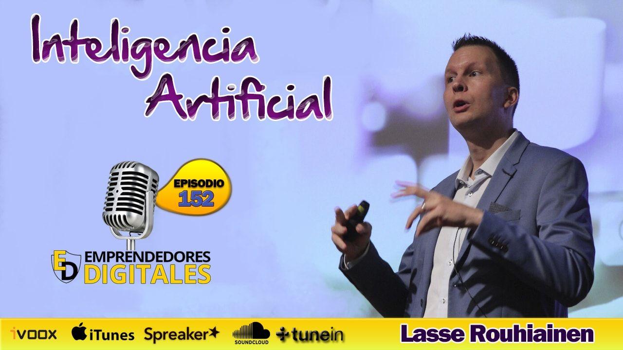 Inteligencia artificial, lo que debes saber hoy de nuestro futuro - Lasse Rouhiainen | Podcast ep. 152