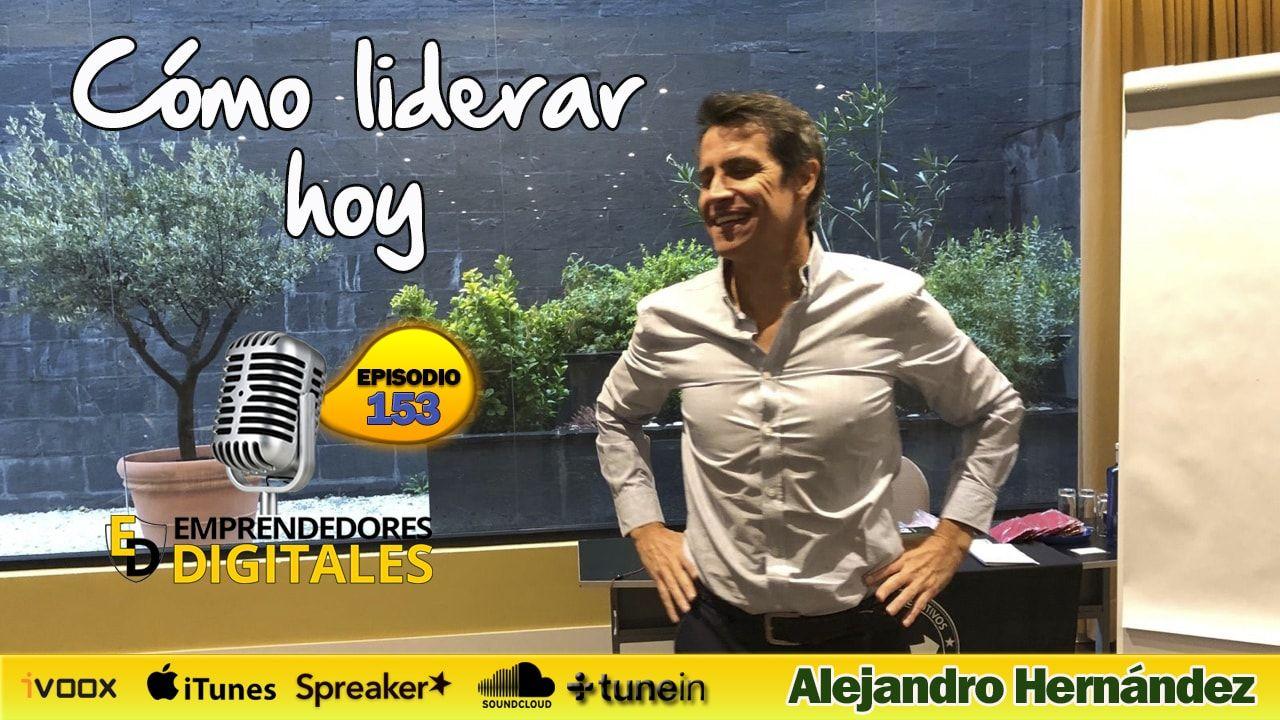Cómo liderar hoy, con 4 conversaciones - Alejandro Hernández | Podcast ep. 153