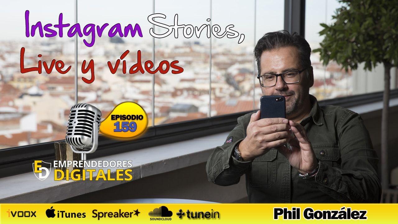 Instagram Stories, Live y Vídeos - Phil González | Podcast ep. 159