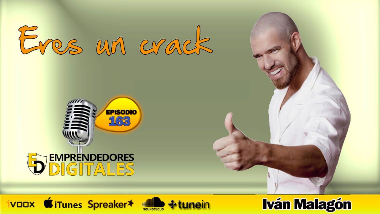Claves para conseguir ser lo que quieres ser - Eres un crack - Iván Malagón | Podcast ep. 163
