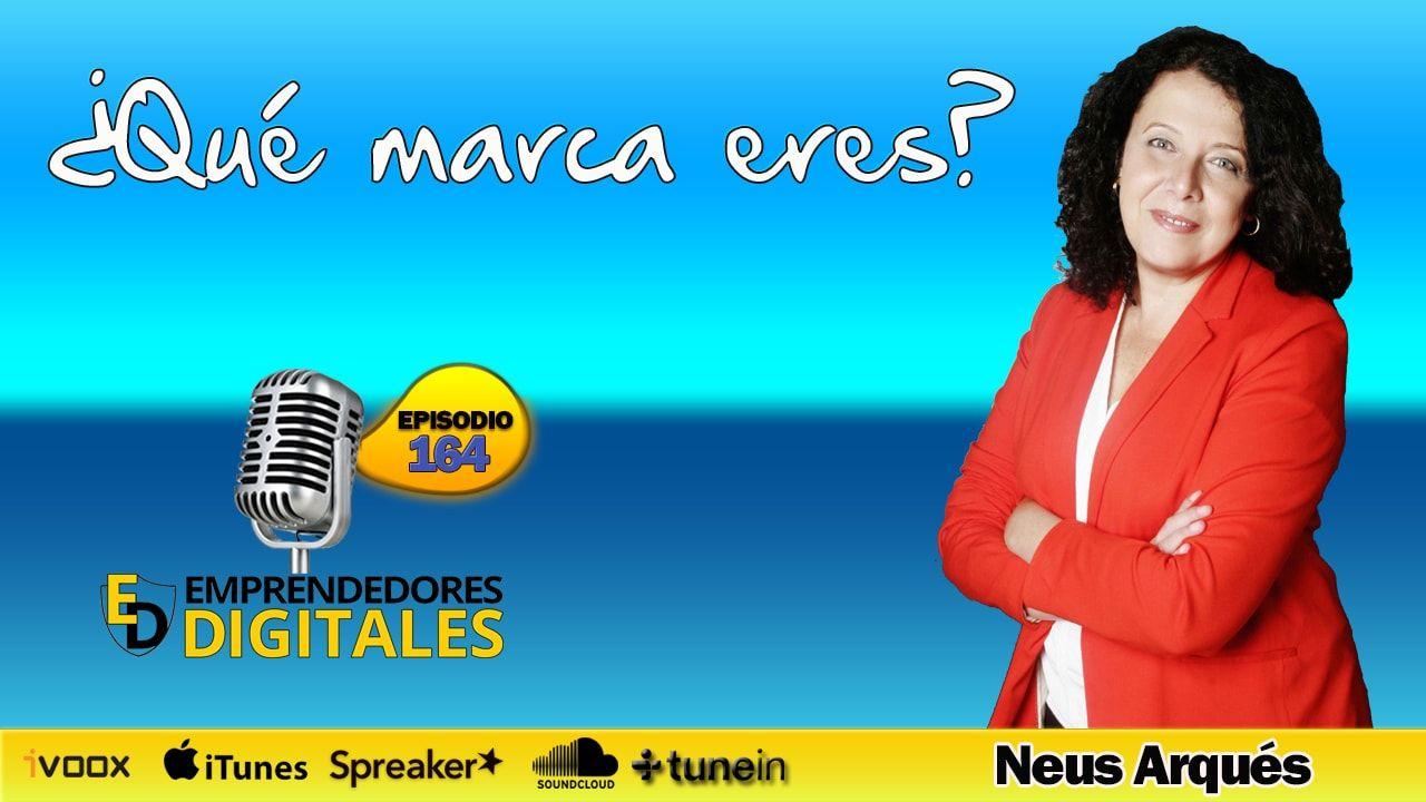 Claves para gestionar tu marca personal - Neus Arqués | Podcast ep. 164
