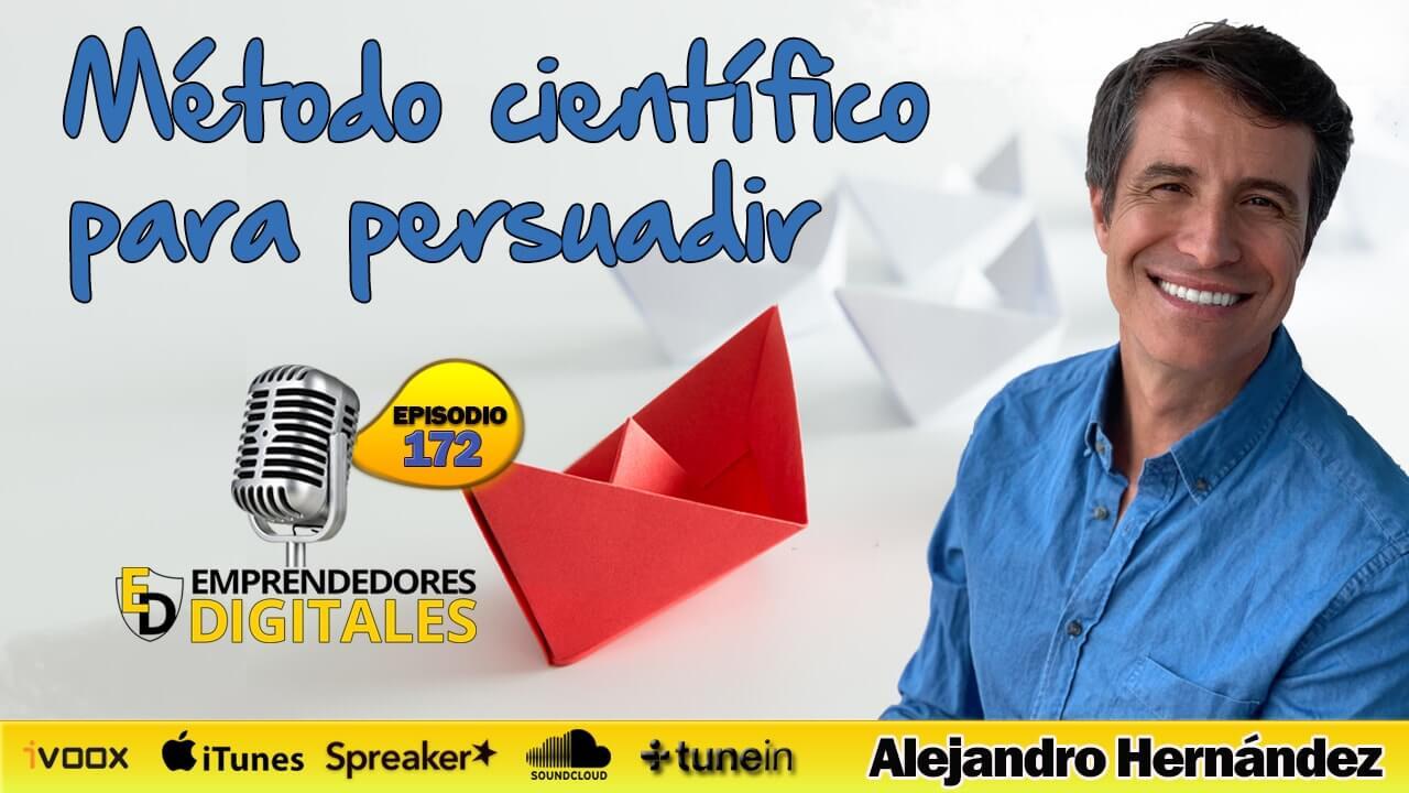 Descubre el método científico para persuadir - Alejandro Hernández | Podcast ep. 172