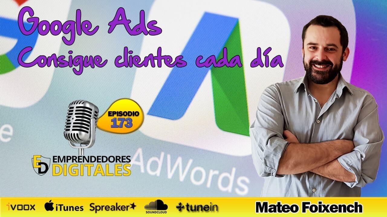 Google Ads | Consigue clientes cada día - Mateo Foixench | Podcast ep. 173