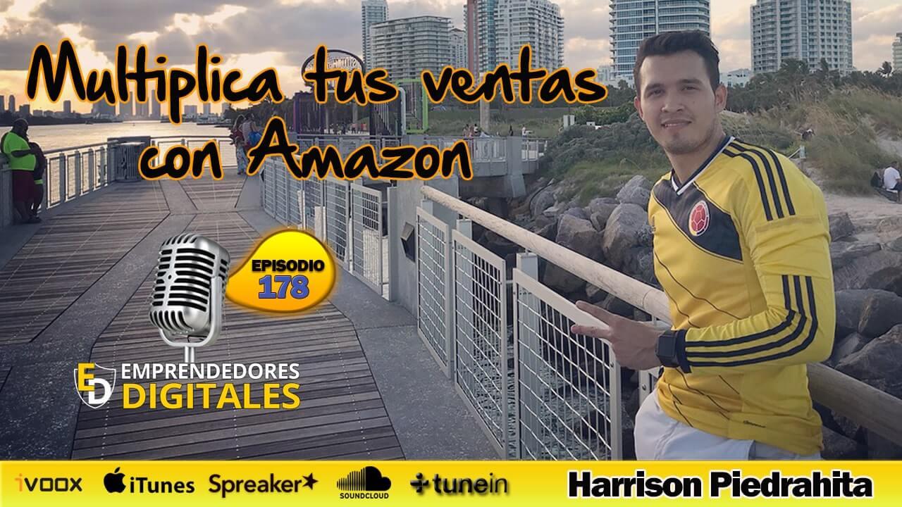 Multiplica tus ventas vendiendo tus productos en Amazon - Harrison Piedrahita | Podcast ep. 178