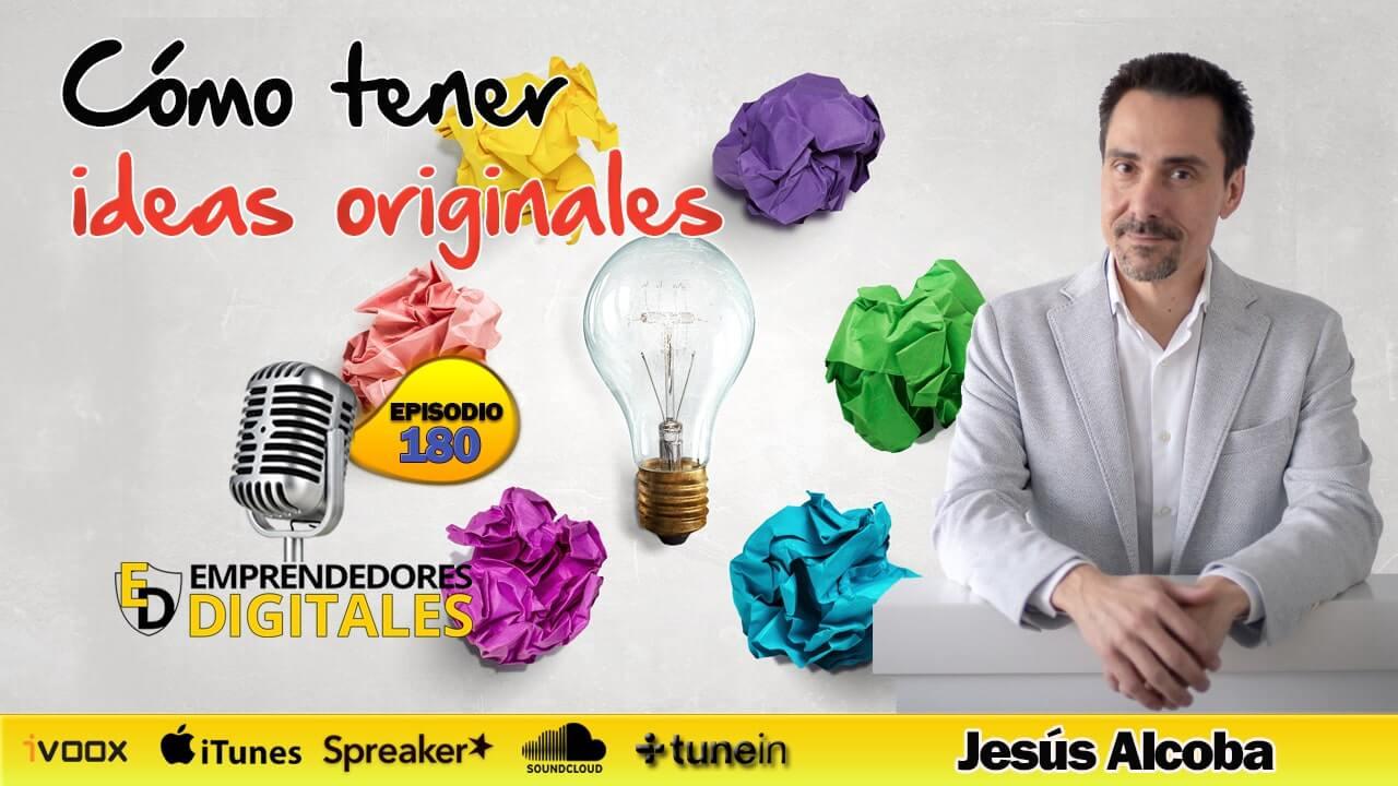 Cómo tener ideas originales - Génesis - Jesús Alcoba | Podcast ep. 180