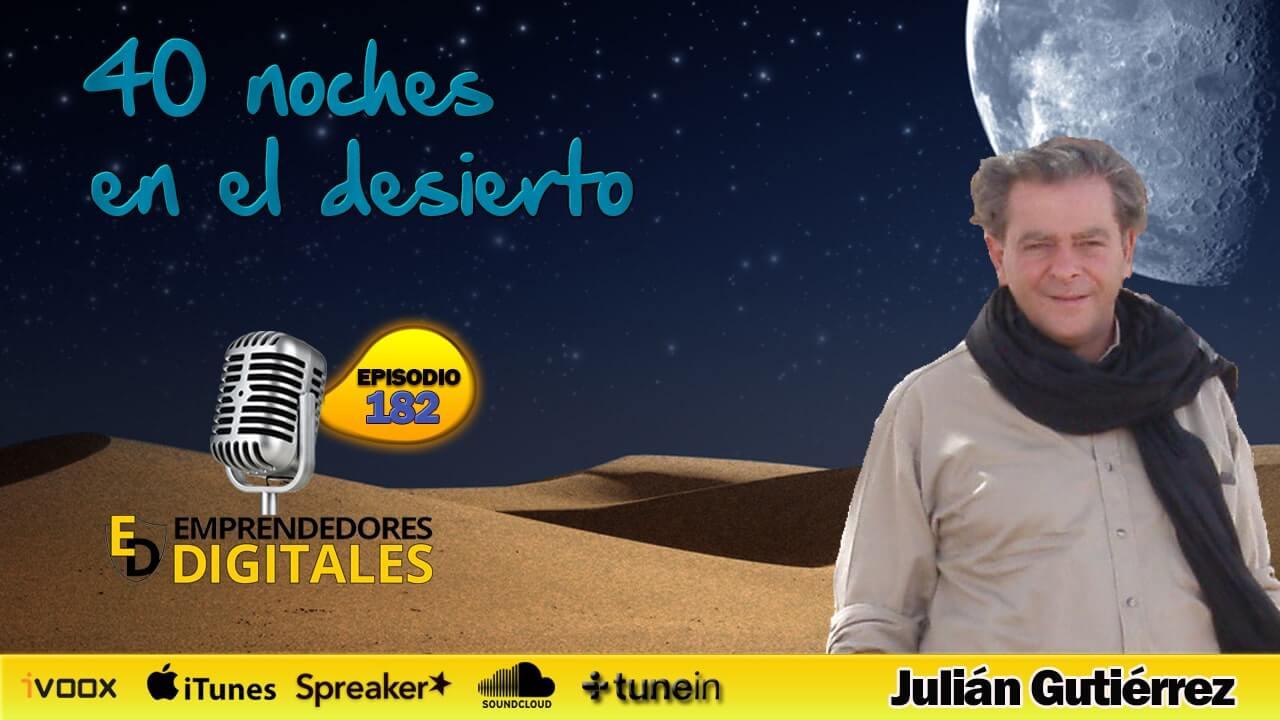 40 noches en el desierto - Lo que un dueño del todo aprendió de los amos de la nada - Julián Gutiérrez | Podcast ep. 182