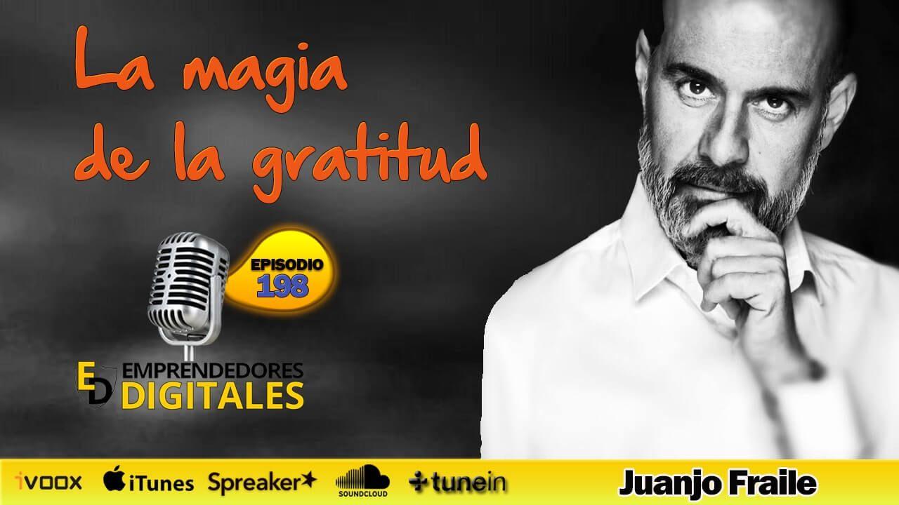 La magia de la gratitud - Activa la fuerza más poderosa para ser feliz y tener éxito - Juanjo Fraile | Podcast ep. 198