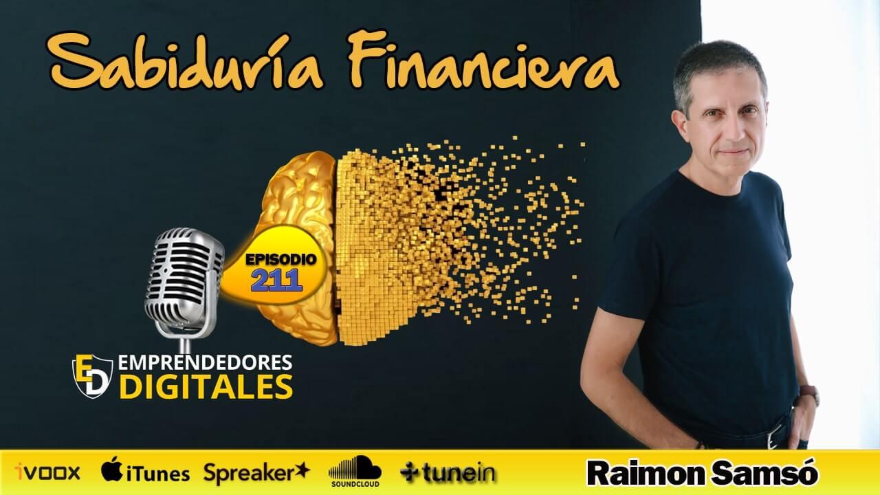 Sabiduría financiera - El dinero se hace en la mente - Raimon Samsó | Podcast ep. 211