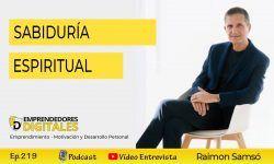 Sabiduría espiritual: La felicidad es una elección - Raimon Samsó | podcast ep. 219